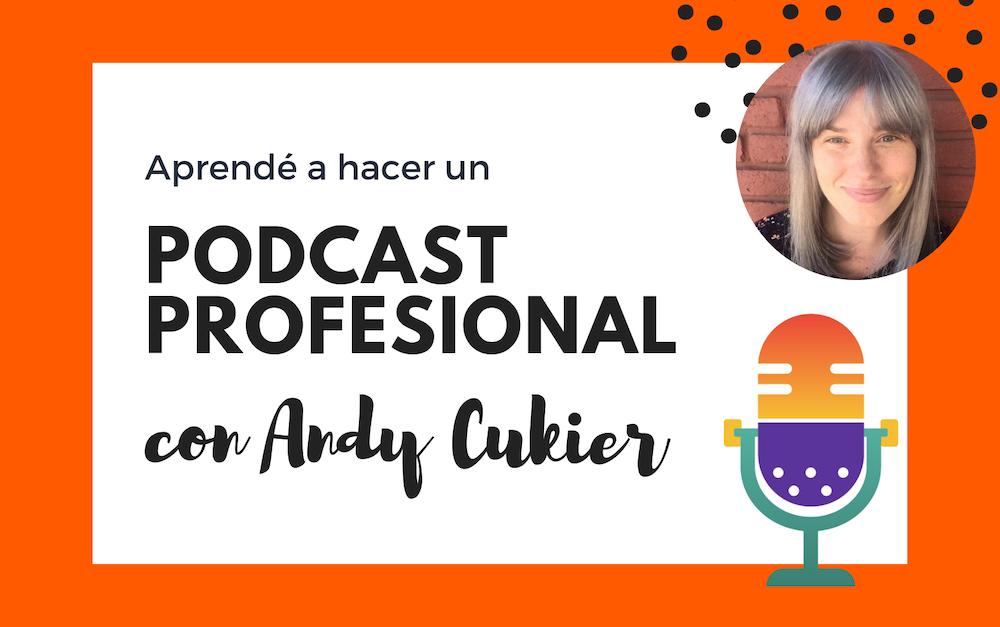 Aprendé a hacer un podcast profesional con Andy Cukier